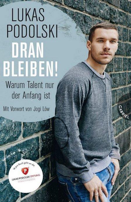"""Neues Buch von Lukas Podolski: """"Dranbleiben!, Warum Talent nur der Anfang ist"""""""